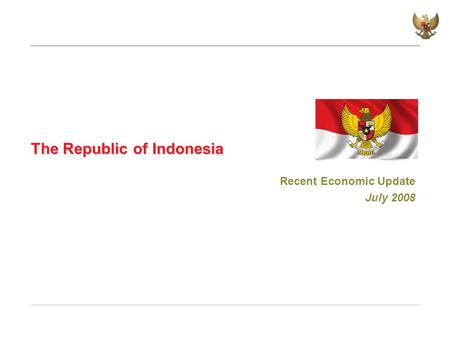 The Republic of Indonesia Recent Economic Update July 2008.