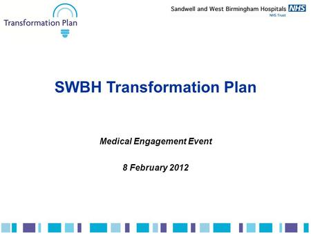 SWBH Transformation Plan Medical Engagement Event 8 February 2012.