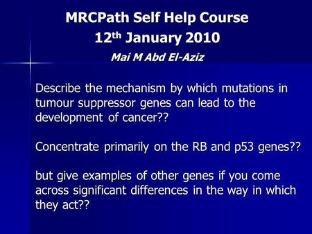 Describe the mechanism by which mutations in tumour suppressor genes can lead to the development of cancer?? Concentrate primarily on the RB and p53 genes??