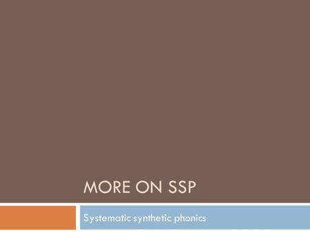 MORE ON SSP Systematic synthetic phonics. High Quality Phonics Teaching  Interactive  Engages all pupils  Relevant to the pupils' phonic stage  Fast.