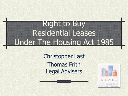 Right to Buy Residential Leases Under The Housing Act 1985 Christopher Last Thomas Frith Legal Advisers.