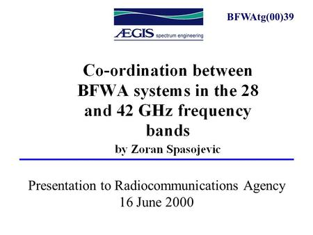 Presentation to Radiocommunications Agency 16 June 2000 BFWAtg(00)39.