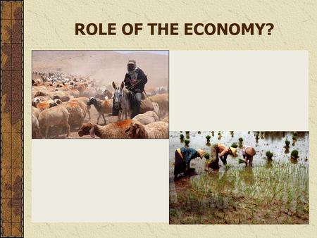 ROLE OF THE ECONOMY?. Compete with other clans for pastures Steal each other's livestock Cross farmers' lands and clash with the owners Must stand their.