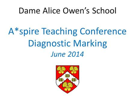 Dame Alice Owen's School A*spire Teaching Conference Diagnostic Marking June 2014.
