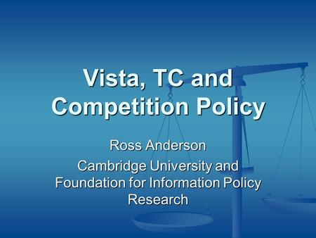 Vista, TC and Competition Policy Ross Anderson Cambridge University and Foundation for Information Policy Research.