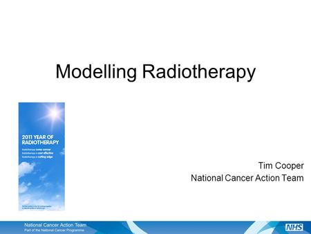 Modelling Radiotherapy Tim Cooper National Cancer Action Team.