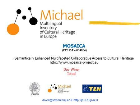 MOSAICA (FP6 IST – 034984) Semantically Enhanced Multifaceted Collaborative Access to Cultural Heritage htto://www.mosaica-project.eu