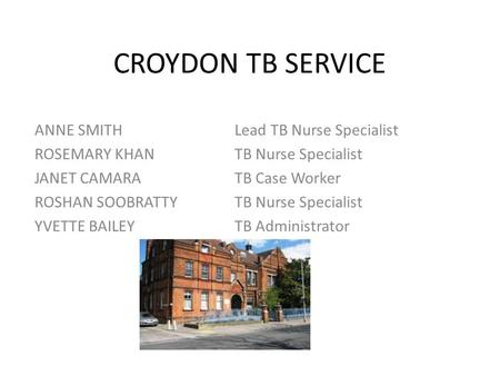 CROYDON TB SERVICE ANNE SMITH Lead TB Nurse Specialist