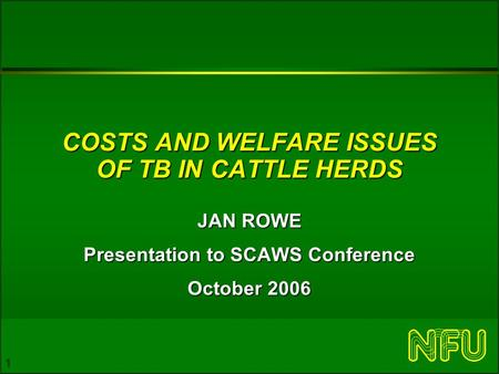 1 COSTS AND WELFARE ISSUES OF TB IN CATTLE HERDS JAN ROWE Presentation to SCAWS Conference October 2006.