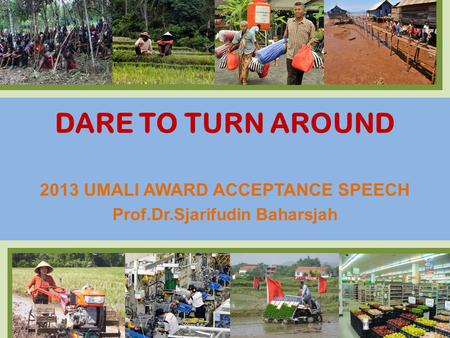 DARE TO TURN AROUND 2013 UMALI AWARD ACCEPTANCE SPEECH Prof.Dr.Sjarifudin Baharsjah.