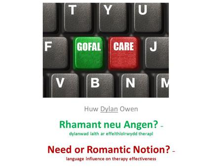 Huw Dylan Owen Rhamant neu Angen? – dylanwad iaith ar effeithiolrwydd therapi Need or Romantic Notion? – language influence on therapy effectiveness.