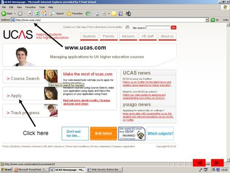 Click here www.ucas.com. Click here You will need to register with UCAS. Click here to begin this process.