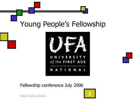 Young Peoples' Leadership 1 Young People's Fellowship Fellowship conference July 2006.