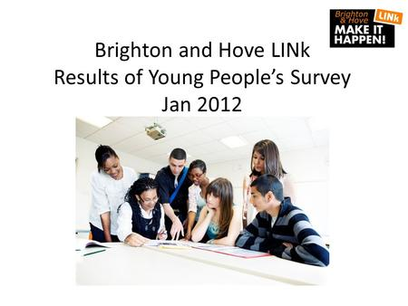 Brighton and Hove LINk Results of Young People's Survey Jan 2012.