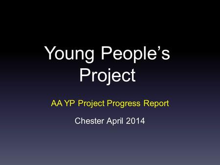 Young People's Project AA YP Project Progress Report Chester April 2014.