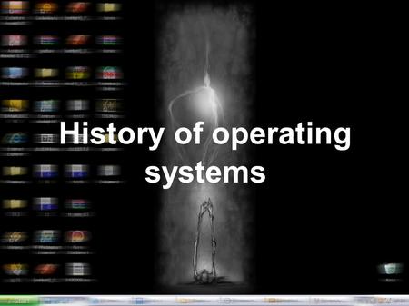 History of operating systems. 1. OS development history 2. Simple systems 3. Multiprogram systems 4. Time division systems 5. File concept 6. Interactivity,