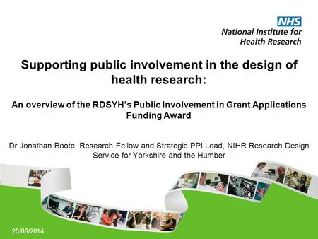 25/08/2014 Supporting public involvement in the design of health research: An overview of the RDSYH's Public Involvement in Grant Applications Funding.