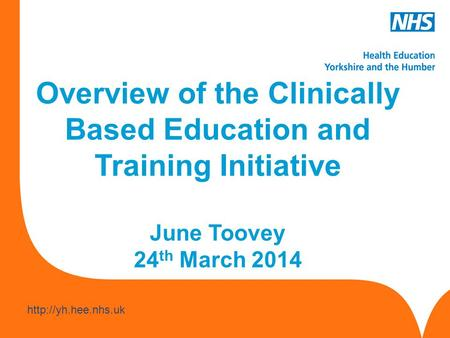 Overview of the Clinically Based Education and Training Initiative June Toovey 24 th March 2014.