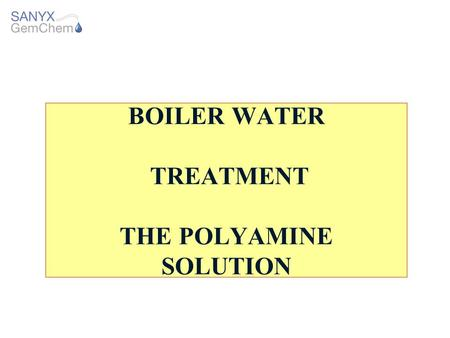 BOILER WATER TREATMENT THE POLYAMINE SOLUTION