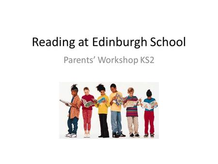 Reading at Edinburgh School Parents' Workshop KS2.