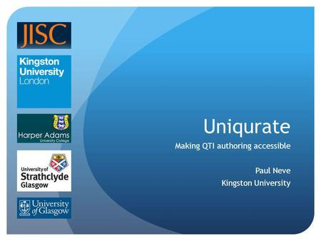 Uniqurate Making QTI authoring accessible Paul Neve Kingston University.