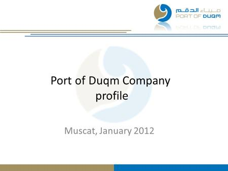 Port of Duqm Company profile Muscat, January 2012.