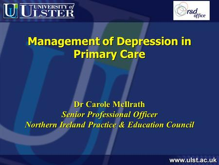Management of Depression in Primary Care Dr Carole McIlrath Senior Professional <strong>Officer</strong> Northern Ireland Practice & Education Council.