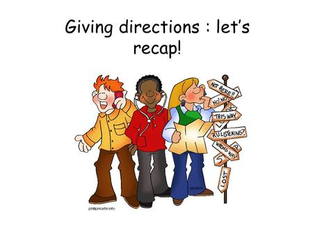 Giving directions : let's recap!. What's the English for… ?