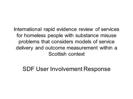 International rapid evidence review of services for homeless people with substance misuse problems that considers models of service delivery and outcome.