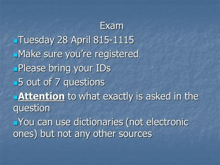 Exam Tuesday 28 April 815-1115 Tuesday 28 April 815-1115 Make sure you're registered Make sure you're registered Please bring your IDs Please bring your.