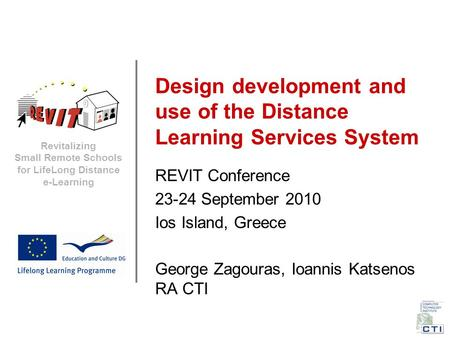 Revitalizing Small Remote Schools for LifeLong Distance e-Learning Design development and use of the Distance Learning Services System REVIT Conference.