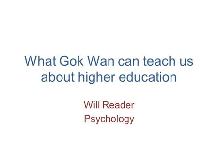 What Gok Wan can teach us about higher education Will Reader Psychology.