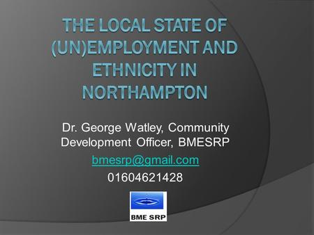 Dr. George Watley, Community Development Officer, BMESRP 01604621428.