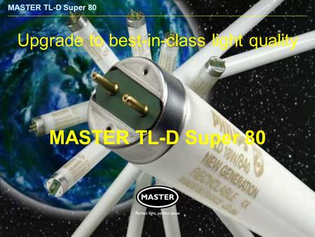 MASTER TL-D Super 80 Upgrade to best-in-class light quality.