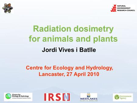 Jordi Vives i Batlle Centre for Ecology and Hydrology, Lancaster, 27 April 2010.