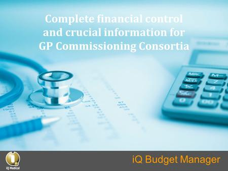 Complete financial control and crucial information for GP Commissioning Consortia iQ Budget Manager.