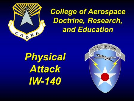 Physical Attack IW-140 College of Aerospace Doctrine, Research, and Education.