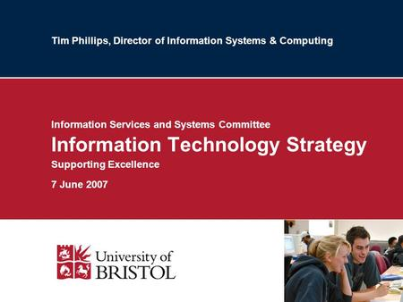 Tim Phillips, Director of Information Systems & Computing Information Services and Systems Committee Information Technology Strategy Supporting Excellence.