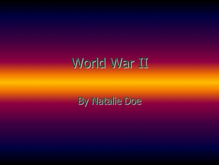 World War II By Natalie Doe When did World War II start and finish? And finished in 1945 It started in 1939.