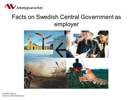 Swedish Agency for Government Employers Facts on Swedish Central Government as employer.