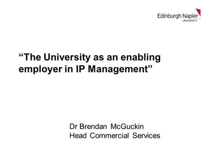 "Dr Brendan McGuckin Head Commercial Services ""The University as an enabling employer in IP Management"""