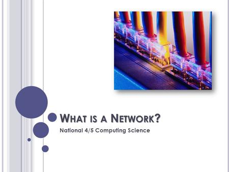 W HAT IS A N ETWORK ? National 4/5 Computing Science.