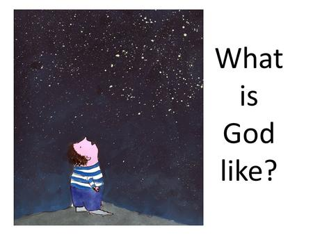 What is God like?. How great is God – beyond our understanding! The number of his years is past finding out. Elihu Can you fathom the mysteries of God?