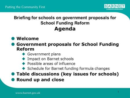 1 Briefing for schools on government proposals for School Funding Reform Agenda  Welcome  Government proposals for School Funding Reform  Government.