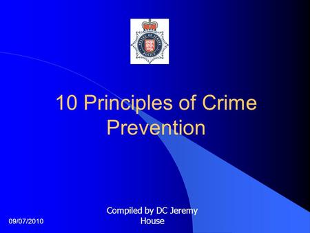 10 Principles of Crime Prevention Compiled by DC Jeremy House 09/07/2010.