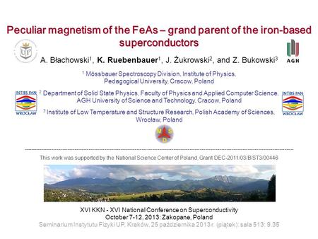 Peculiar magnetism of the FeAs – grand parent of the iron-based superconductors A. Błachowski 1, K. Ruebenbauer 1, J. Żukrowski 2, and Z. Bukowski 3 1.