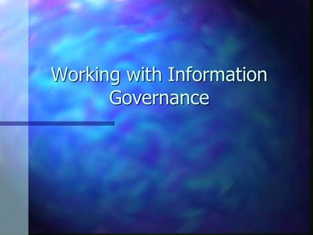 Working with Information Governance