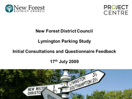 New Forest District Council Lymington Parking Study Initial Consultations and Questionnaire Feedback 17 th July 2009.