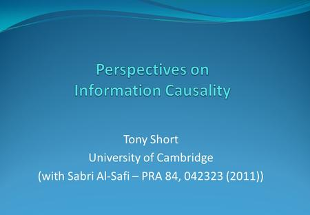 Tony Short University of Cambridge (with Sabri Al-Safi – PRA 84, 042323 (2011))