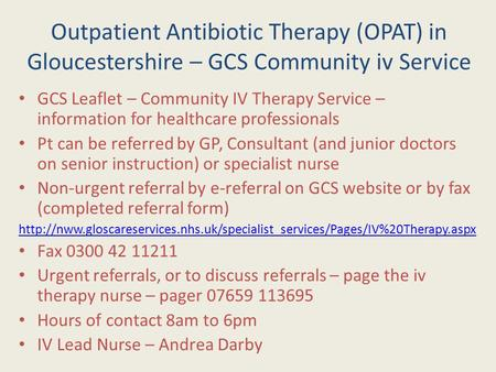 Outpatient Antibiotic Therapy (OPAT) in Gloucestershire – GCS Community iv Service GCS Leaflet – Community IV Therapy Service – information for healthcare.
